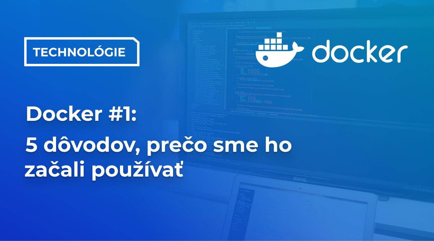 Docker #1: 5 dôvodov, prečo sme ho začali používať