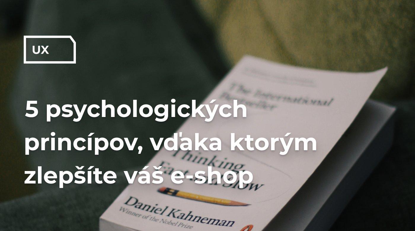 5 psychologických princípov, vďaka ktorým zlepšíte váš e-shop