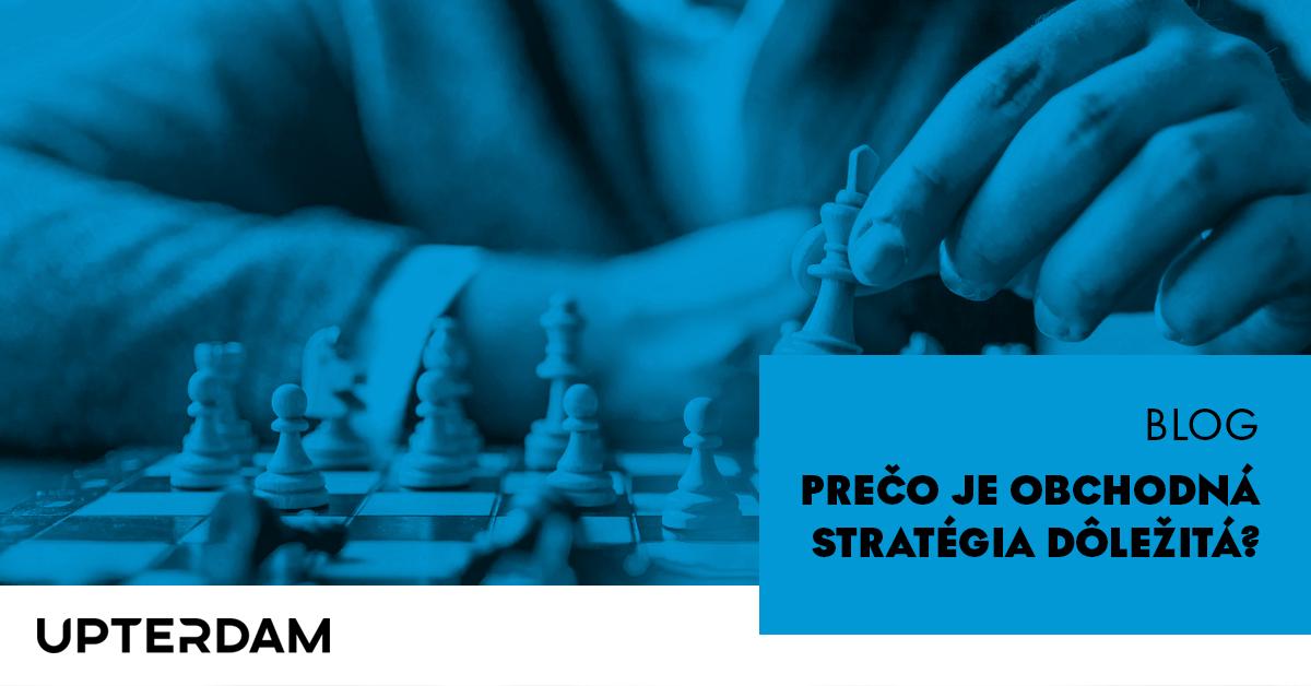 Prečo je obchodná stratégia dôležitá?