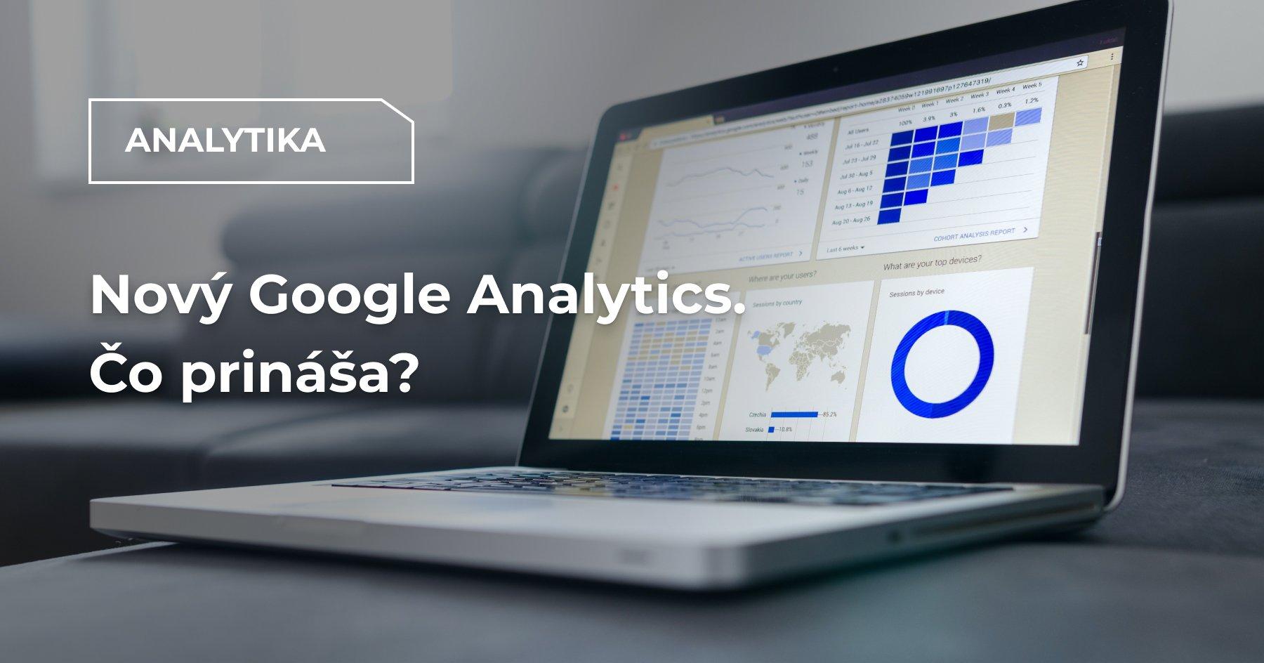 Nový Google Analytics. Čo prináša?
