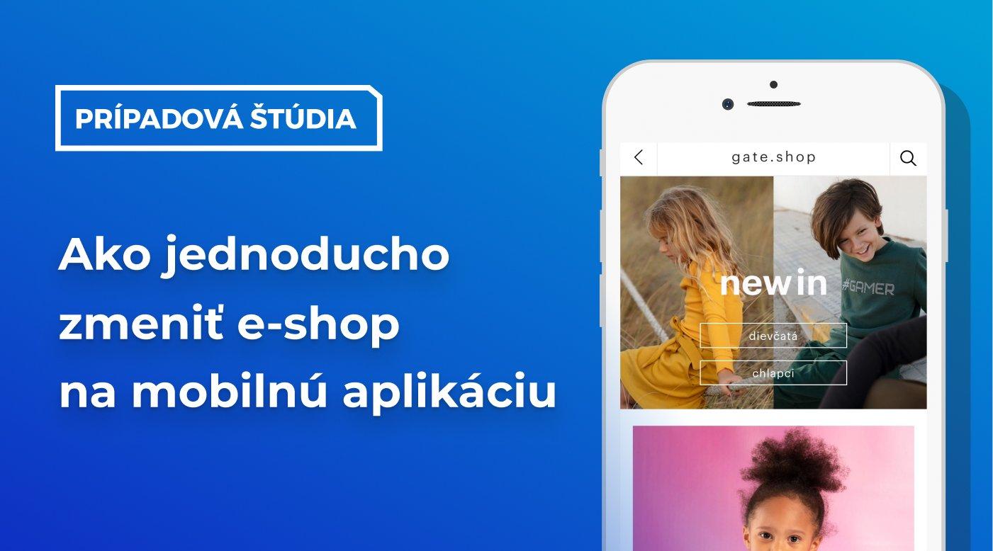 [Prípadová štúdia] Ako jednoducho zmeniť e-shop na mobilnú aplikáciu
