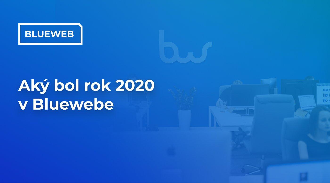 Aký bol rok 2020 v Bluewebe
