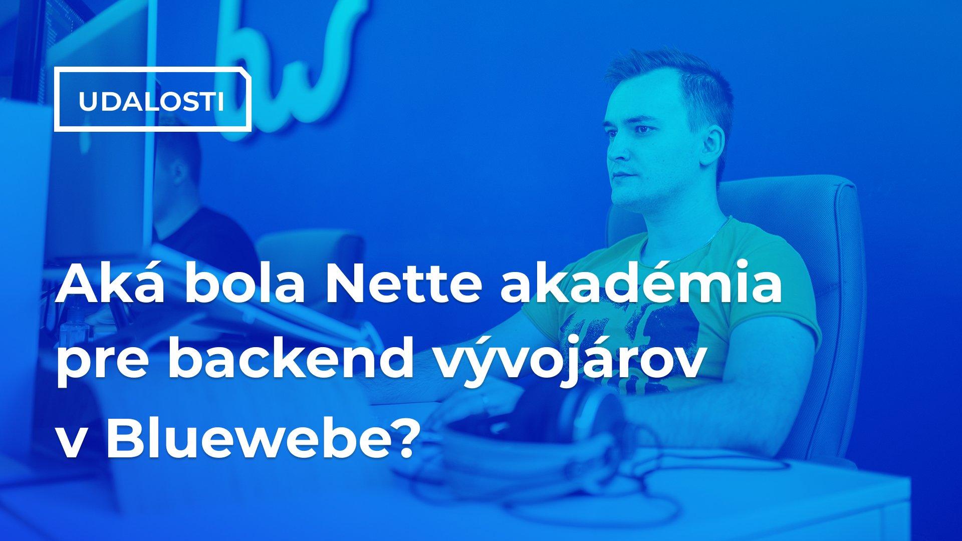 Aká bola Nette akadémia pre backend vývojárov v Bluewebe?