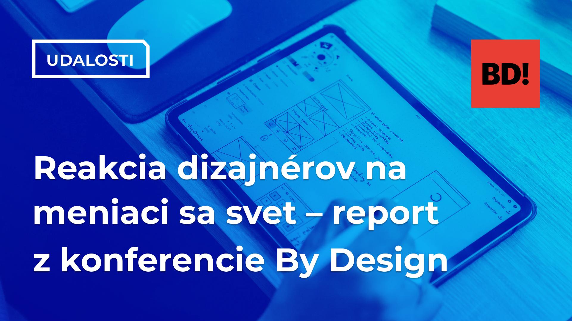 Reakcia dizajnérov na meniaci sa svet – report z konferencie By Design