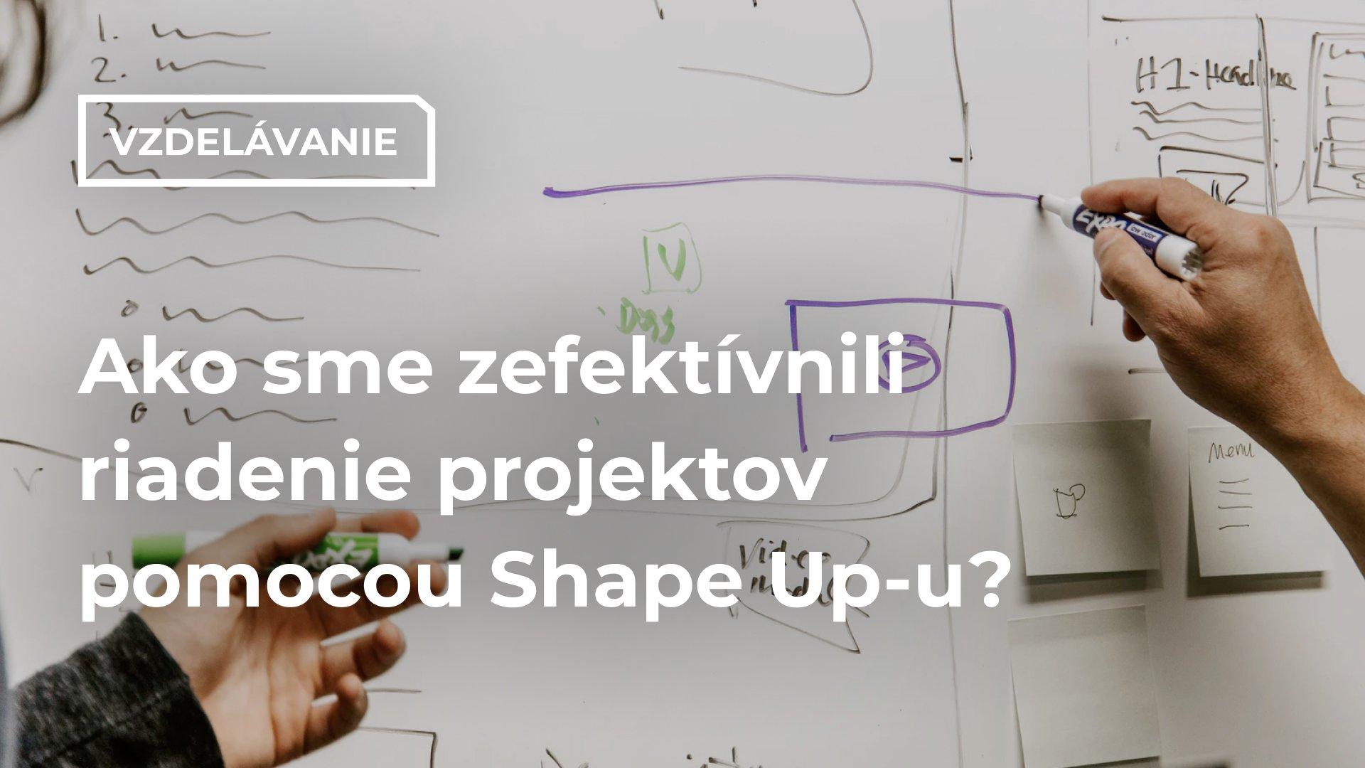 Ako sme zefektívnili riadenie projektov pomocou Shape Up-u?